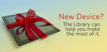 Did Santa bring you a new tech-themed present such as a computer, tablet, or smartphone? The Library provides an extra boost to your gift by offering many free services and resources to make the most of new devices.