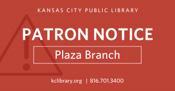 From July 8 through early August, 2019, the property on which the Plaza Branch is located will be undergoing construction that will temporarily close the main level parking lot and parts of the garage.  Learn more about how to plan your visit to the Plaza Branch during these repairs. Patron Notice - Plaza Branch
