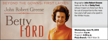 Biographer John Robert Greene looks at the life of Betty Ford, whose impact on American life is far out of proportion to the mere two and a half years she spent in the White House.
