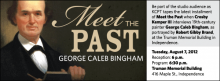 Be part of the studio audience as KCPT tapes the latest installment of Meet the Past when Crosby Kemper III interviews 19th-century painter George Caleb Bingham, as portrayed by Robert Gibby Brand, at the Truman Memorial Building in Independence.
