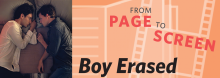 This year's Searching the Psyche Through Cinema screening-and-discussion series wraps up with the film adaptation (2018; R) of Garrard Conley's Boy Erased: A Memoir of Identity, Faith, and Family. It follows the son of a Baptist preacher who is outed and forced to participate in a church-supported gay conversion program.