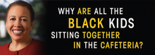 Why Are All the Black Kids Sitting Together in the Cafeteria? graphic