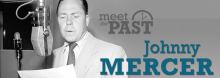 """New York-area pianist/vocalist John Bauers portrays legendary lyricist Johnny Mercer (""""One More for My Baby,"""" """"Moon River,"""" """"Days of Wine and Roses""""), sitting down with Library Director Crosby Kemper III in a tune-filled installment of Meet the Past."""