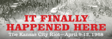 Historian Joel Rhodes, who led research for the Library exhibit It Finally Happened Here: The Kansas City Riot, April 9-12, 1968, takes a 50-year look back at the deadly, four-day episode – one of nearly 300 incidents of civil disorder across America during the civil rights era.