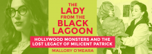 Author Mallory O'Meara spotlights the history-making but too-long-overlooked creator of one of movies' most iconic monsters in a discussion of her book The Lady from the Black Lagoon: Hollywood Monsters and the Lost Legacy of Milicent Patrick.