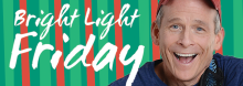 """Skip the craziness of Black Friday shopping. Make it a playful """"Bright Light Friday"""" instead, singing, dancing, and celebrating the start of the Christmas season with kid rocker Jim """"Mr. Stinky Feet"""" Cosgrove."""