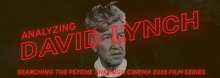 Searching the Psyche Through Cinema, the annual screening-and-discussion series, continues this year's psychological studies of films directed by the inimitable David Lynch.