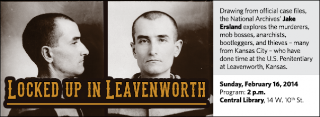 Drawing from official case files, the National Archives' Jake Ersland explores the murderers, mob bosses, anarchists, bootleggers, and thieves – many from Kansas City – who have done time at the U.S. Penitentiary at Leavenworth, Kansas.