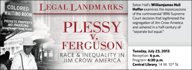 """Seton Hall's Williamjames Hull Hoffer examines the repercussions of the controversial 1896 Supreme Court decision that legitimized the segregation of Jim Crow America and ushered in a half-century of """"separate but equal."""""""