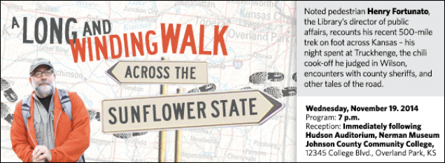 Noted pedestrian Henry Fortunato, the Library's director of public affairs, recounts his recent 500-mile trek on foot across Kansas – his night spent at Truckhenge, the chili cook-off he judged in Wilson, encounters with county sheriffs, and other tales of the road.