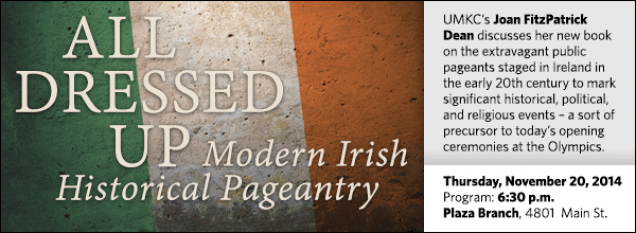 UMKC's Joan FitzPatrick Dean discusses her new book on the extravagant public pageants staged in Ireland in the early 20th century to mark significant historical, political, and religious events – a sort of precursor to today's opening ceremonies at the Olympics.