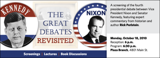This fourth event in a series called The Great Debates  Revisited features a screening of the fourth presidential debate between Kennedy  and Nixon, with introductory commentary and a post-screening Q&A session led by Rick Perlstein.